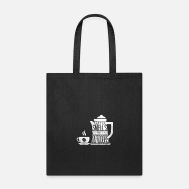 Outdoor Coffee Smells Better Outdoors - Tote Bag