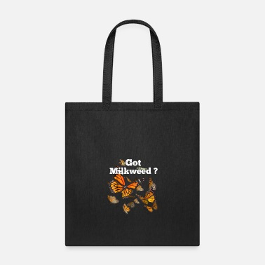 Monarch Butterfly Plant Got Milkweed Tshirt - Tote Bag