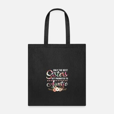 Best Only The Best Sisters Get Promoted To Auntie - Tote Bag