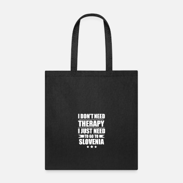 Slovenia Don't Need Therapy Need to go to Slovenia - Tote Bag