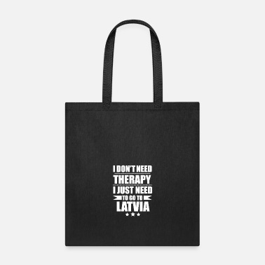 Latvia Don't Need Therapy Need to go to Latvia Vacation - Tote Bag