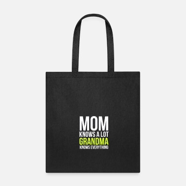 mom knows a lot grandma knows everything gift - Tote Bag