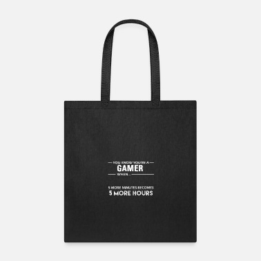 My Space You KNow You're A Gamer When 5 Minutes Becomes 5 - Tote Bag