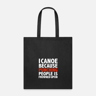 Fathers Day I canoe because punching people is frowned upon - Tote Bag