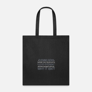 Good Evening Evening News Where A Good Evening Is Not T-Shirt - Tote Bag