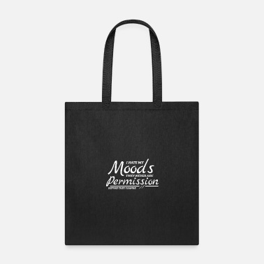 Feeling I hate my moods never ask permission before change - Tote Bag
