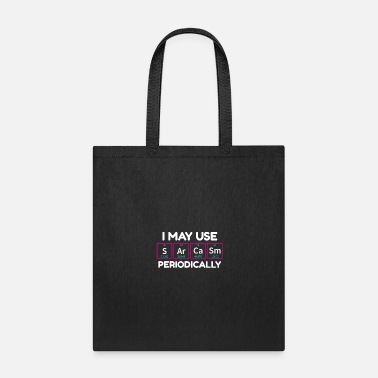 Chemistry May Use Sarcasm Periodically - Tote Bag