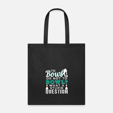 Bowling To Bowl Or Not To Bowl | Bowling - Tote Bag