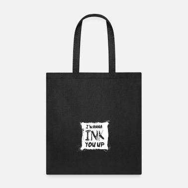 Ink Up i wanna ink you up - Tote Bag