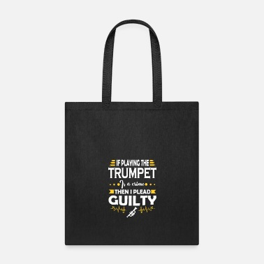 Marching Band Trumpet Player Pleading Guilty Quote - Tote Bag