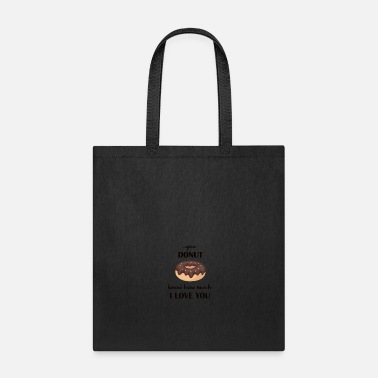 Donut Love Hilarious Valentines Sayings - Tote Bag
