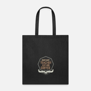 Teaching Instant teacher. Just add coffee - Tote Bag