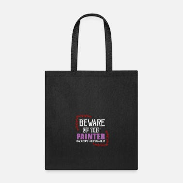 Talent Beware of the painter owner assume no responsibili - Tote Bag