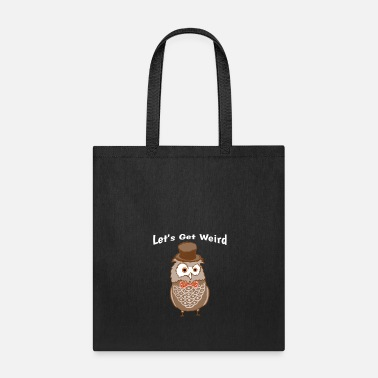 Strange Let's Get Weird Owl With Top Hat & Bow Weirdo - Tote Bag