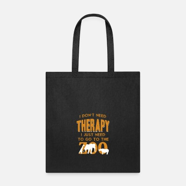 Wilderness I DONT NEED THERAPY I JUST NEED ZOO shirt animal - Tote Bag