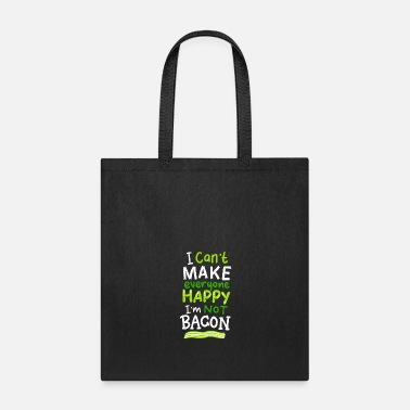 Sausage I can`t make everyone happy - I`m not Bacon funny - Tote Bag