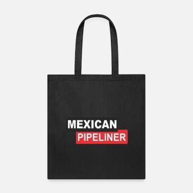 Mexican Mexican Pipeliner - Tote Bag