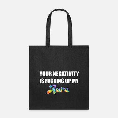Up Your negativity is fucking up my aura - Tote Bag