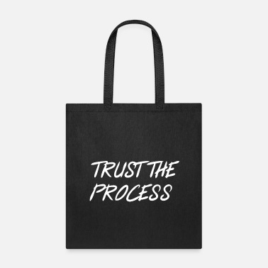 Trust The Process Trust the process - Tote Bag