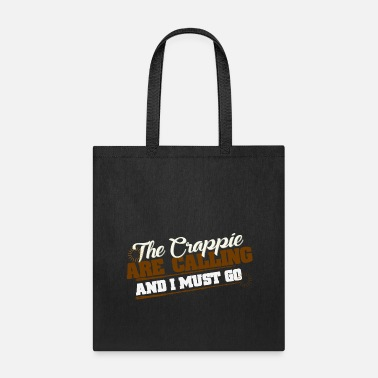 Crappie Fishing Funny Fisherman - The Crappie Are Calling Humor - Tote Bag