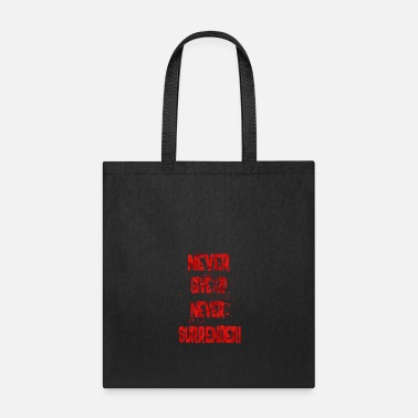 Never-give-up never give up never surrender - Tote Bag