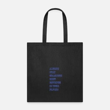 Homedecor always stay gracious best revenge is your paper - Tote Bag