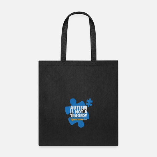 Autism Awareness Day Bags & Backpacks - Autism is not a tragedy ignorance is - Tote Bag black