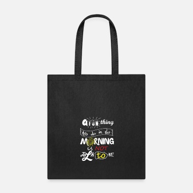 Fun A Fun Thing To Do In The Morning Is Not Talk To Me - Tote Bag