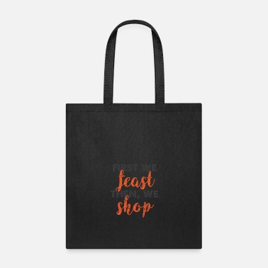 Shops thanksgiving first we feast then we shop - Tote Bag