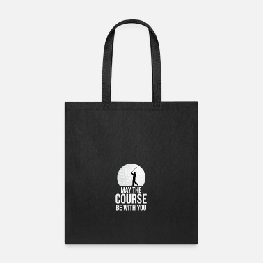 Golf may the golf course be with you funny slogan gift - Tote Bag