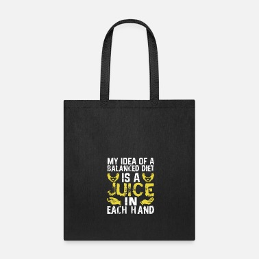 Diet My Idea Of Balanced Diet Is Juice In Each Hand - Tote Bag