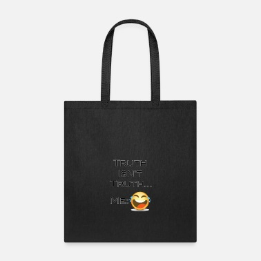 Truth Truth Isn't Truth... Me: - Tote Bag