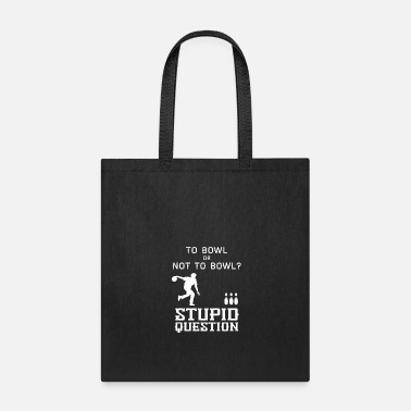 Bowling To Bowl or Not to Bowl - Tote Bag