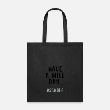 Nice HAVE A NICE DAY asshole - Tote Bag