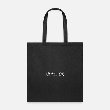 Miscellaneous Umm ... OK Understanding Disrespectful Unpleasant - Tote Bag