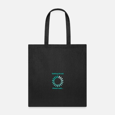 Beer Belly Getting Drunk Please Wait - Tote Bag