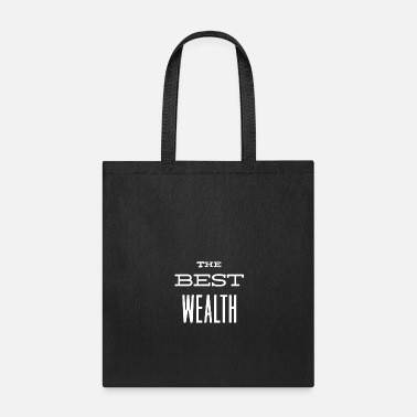 Wealth The best wealth - Tote Bag