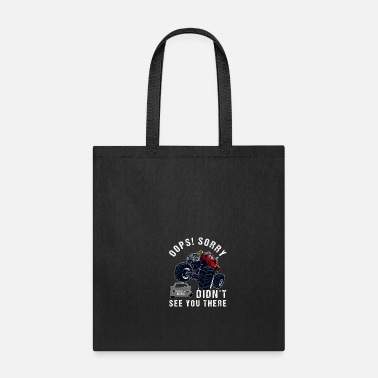 Truck Driver Didn't See You There Funny Monster Truck Excuse - Tote Bag