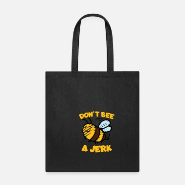 Bumble Bee Don't bee a jerk - Tote Bag
