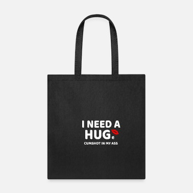 Tits I need a HUGe cumshot in my ass tshirt - funny - Tote Bag