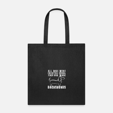 Dog All Dogs Were Created Equal Then God Made Dachsh - Tote Bag