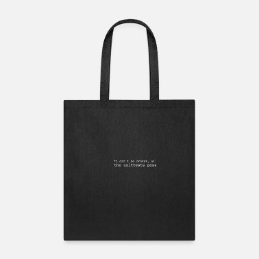 Text It can't be broken, all the unittests pass - Tote Bag