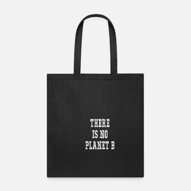 Environmental Protection There is no Plan B Environmental protection Nature - Tote Bag
