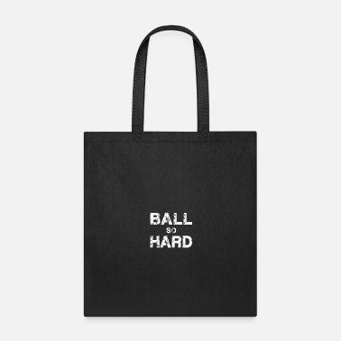 Ball So Hard - Tote Bag