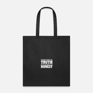 Honest Truth Everyone Wants The Truth - Tote Bag