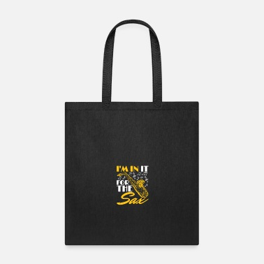 Sax Saxophone I'm In It For The Sax - Tote Bag