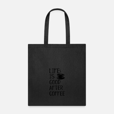 Tea after coffee is good - Tote Bag