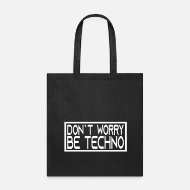 Minimum Techno - Techno music - DON`T WORRY BE TECHNO - Tote Bag