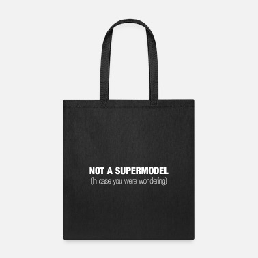 Supermodel Not a supermodel in case u were wondering - White - Tote Bag