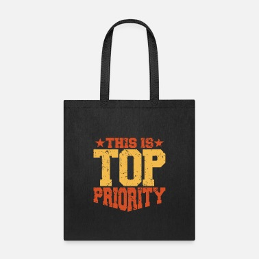 Priorities THIS IS TOP PRIORITY - Tote Bag